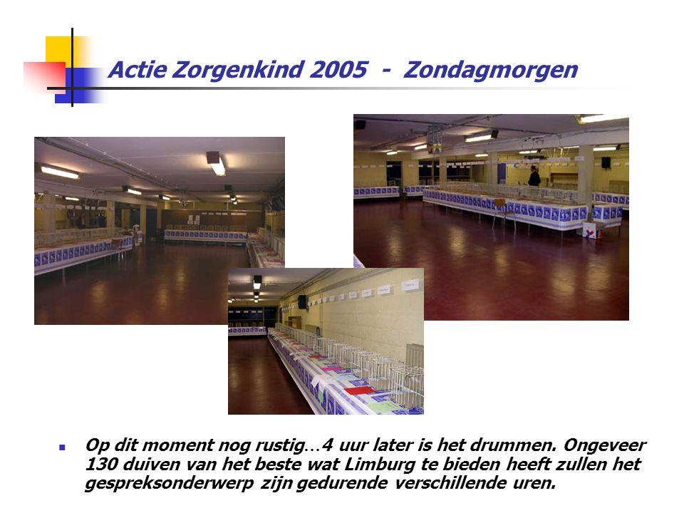 Actie Zorgenkind 2005 - Zondagmorgen  Op dit moment nog rustig … 4 uur later is het drummen. Ongeveer 130 duiven van het beste wat Limburg te bieden