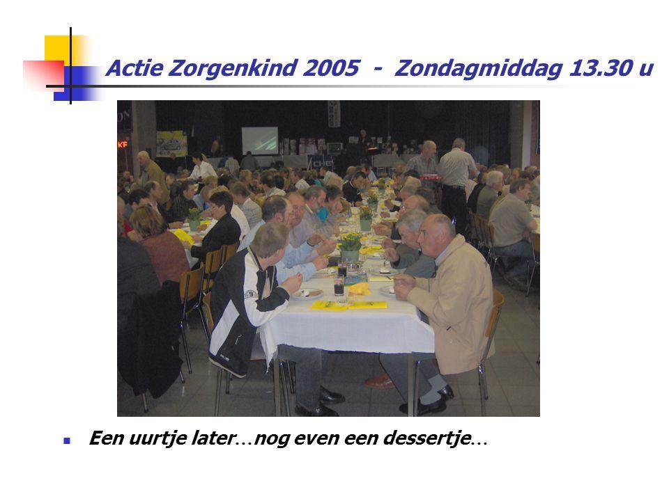 Actie Zorgenkind 2005 - Zondagmiddag 13.30 u  Een uurtje later … nog even een dessertje …