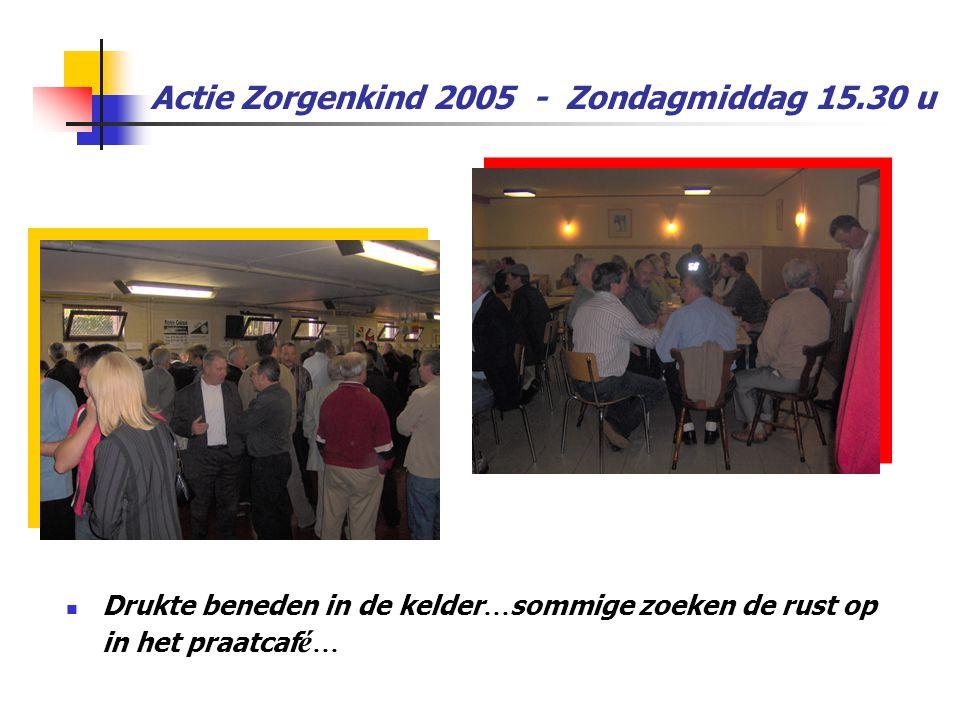 Actie Zorgenkind 2005 - Zondagmiddag 15.30 u  Drukte beneden in de kelder … sommige zoeken de rust op in het praatcaf é …