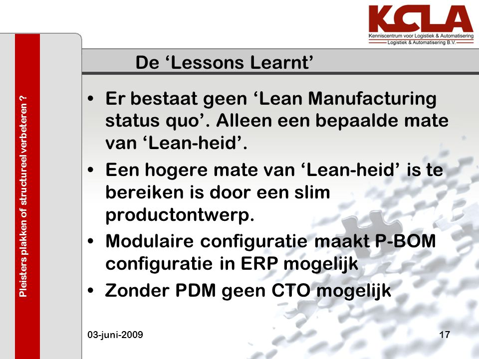 De 'Lessons Learnt' •Er bestaat geen 'Lean Manufacturing status quo'.