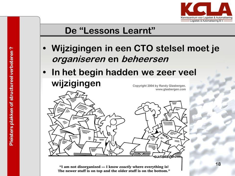 """De """"Lessons Learnt"""" •Wijzigingen in een CTO stelsel moet je organiseren en beheersen •In het begin hadden we zeer veel wijzigingen 18 Pleisters plakke"""