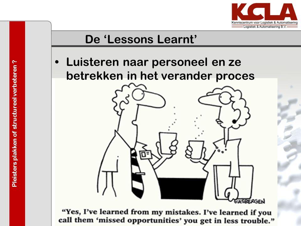 De 'Lessons Learnt' •Luisteren naar personeel en ze betrekken in het verander proces Pleisters plakken of structureel verbeteren ?