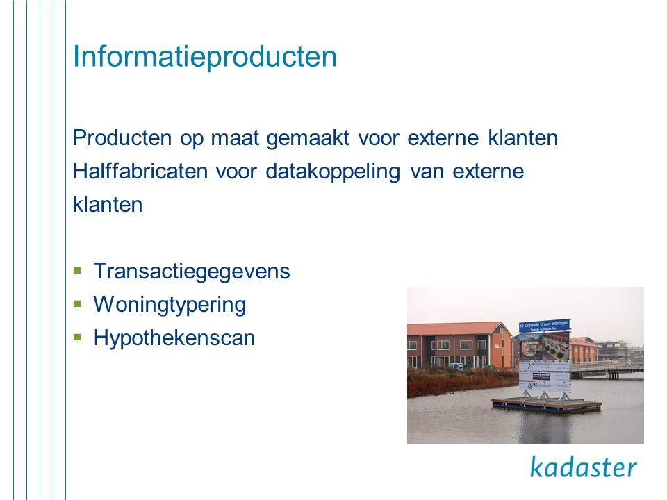 Informatieproducten Producten op maat gemaakt voor externe klanten Halffabricaten voor datakoppeling van externe klanten  Transactiegegevens  Woning