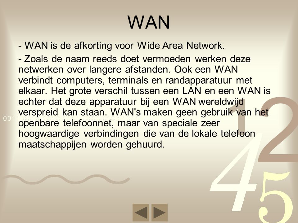 WAN - WAN is de afkorting voor Wide Area Network.