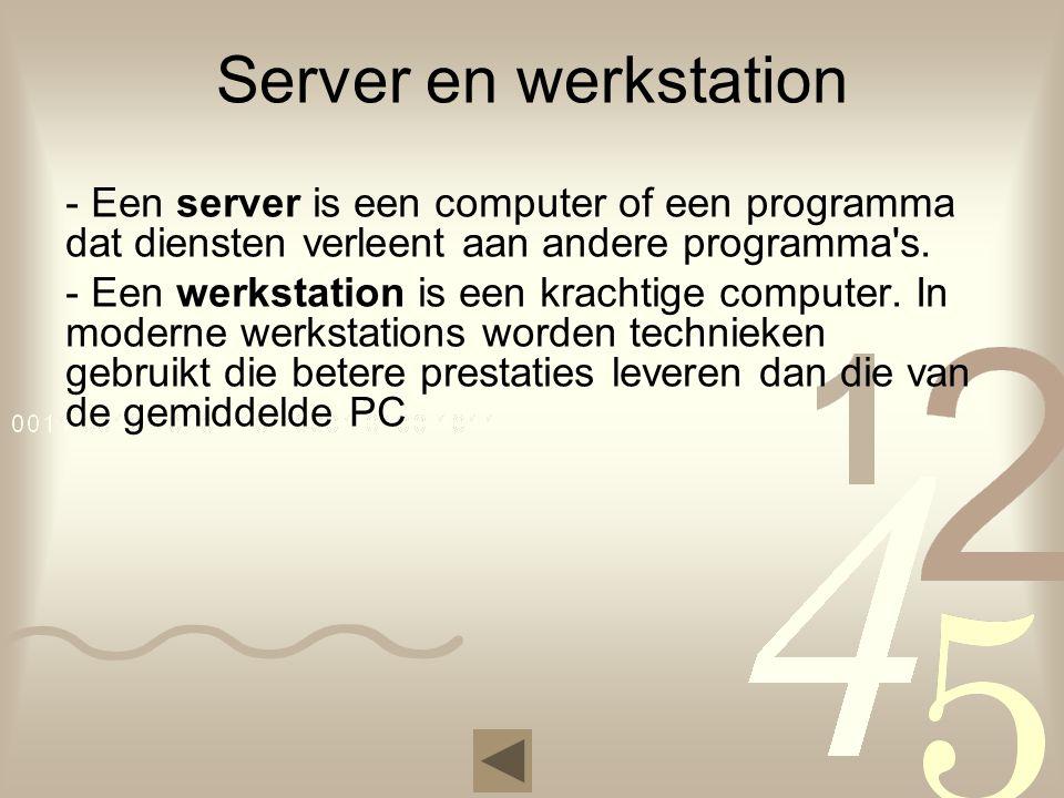 Server en werkstation - Een server is een computer of een programma dat diensten verleent aan andere programma s.