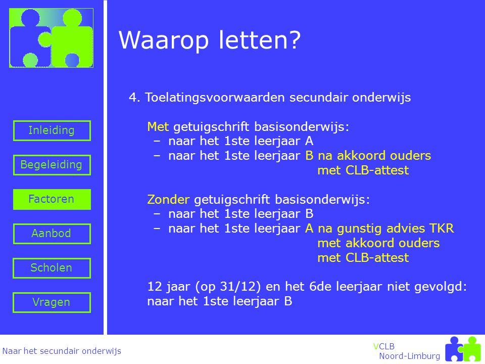 Naar het secundair onderwijs Inleiding Begeleiding VCLB Noord-Limburg Waarop letten.