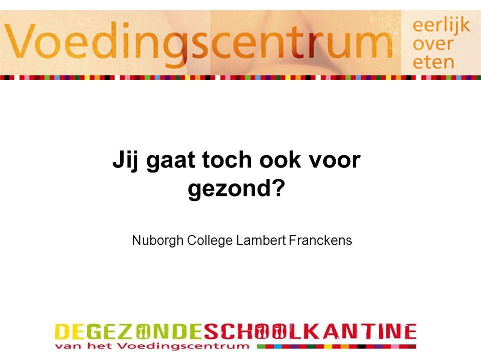 Nuborgh College Lambert Franckens Jij gaat toch ook voor gezond