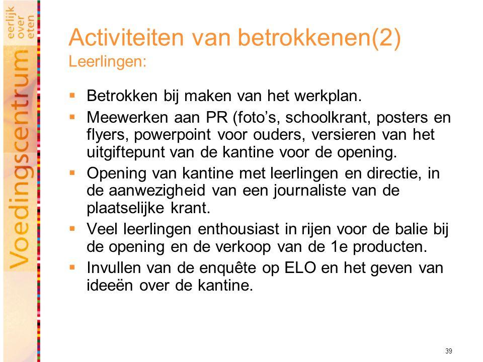 39 Activiteiten van betrokkenen(2) Leerlingen:  Betrokken bij maken van het werkplan.