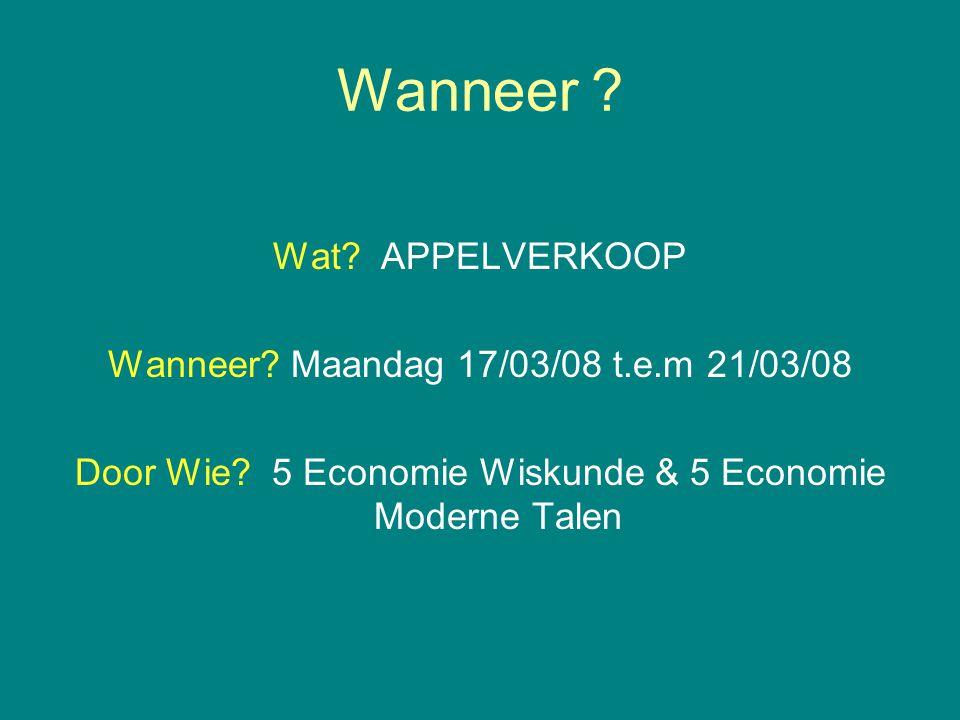 Wanneer . Wat. APPELVERKOOP Wanneer. Maandag 17/03/08 t.e.m 21/03/08 Door Wie.