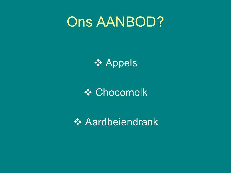 Ons AANBOD  Appels  Chocomelk  Aardbeiendrank