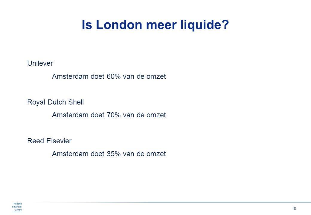 18 Is London meer liquide? Unilever Amsterdam doet 60% van de omzet Royal Dutch Shell Amsterdam doet 70% van de omzet Reed Elsevier Amsterdam doet 35%