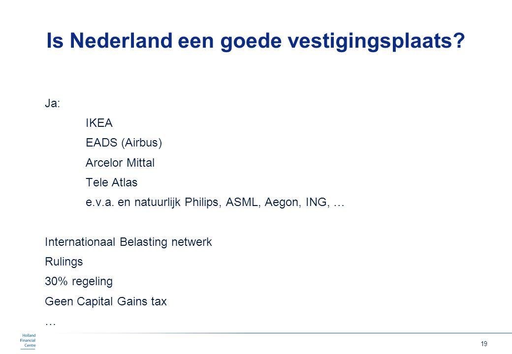 19 Is Nederland een goede vestigingsplaats? Ja: IKEA EADS (Airbus) Arcelor Mittal Tele Atlas e.v.a. en natuurlijk Philips, ASML, Aegon, ING, … Interna