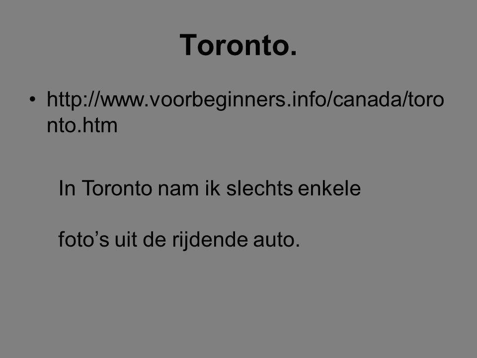 Toronto. •http://www.voorbeginners.info/canada/toro nto.htm In Toronto nam ik slechts enkele foto's uit de rijdende auto.