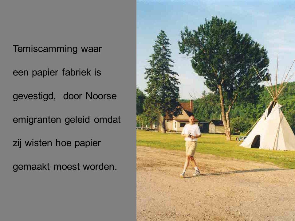 Temiscamming waar een papier fabriek is gevestigd, door Noorse emigranten geleid omdat zij wisten hoe papier gemaakt moest worden.