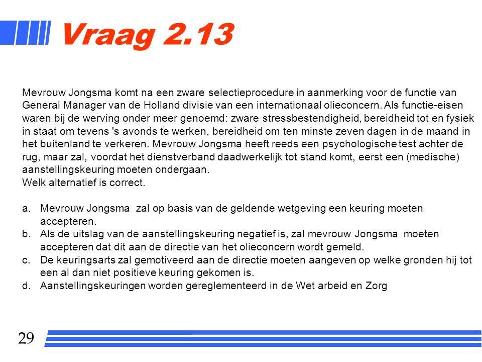 29 Mevrouw Jongsma komt na een zware selectieprocedure in aanmerking voor de functie van General Manager van de Holland divisie van een internationaal olieconcern.