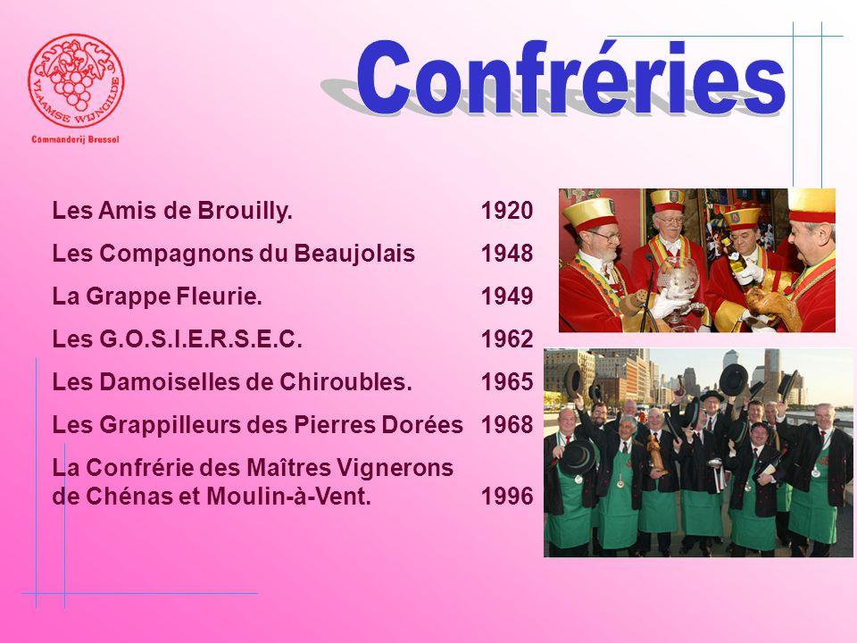 Les Amis de Brouilly. 1920 Les Compagnons du Beaujolais 1948 La Grappe Fleurie. 1949 Les G.O.S.I.E.R.S.E.C. 1962 Les Damoiselles de Chiroubles. 1965 L