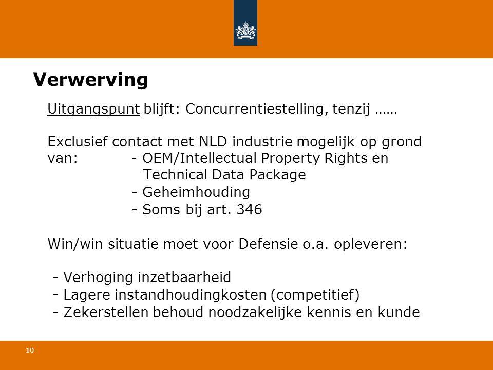 10 Verwerving Uitgangspunt blijft: Concurrentiestelling, tenzij …… Exclusief contact met NLD industrie mogelijk op grond van: - OEM/Intellectual Prope