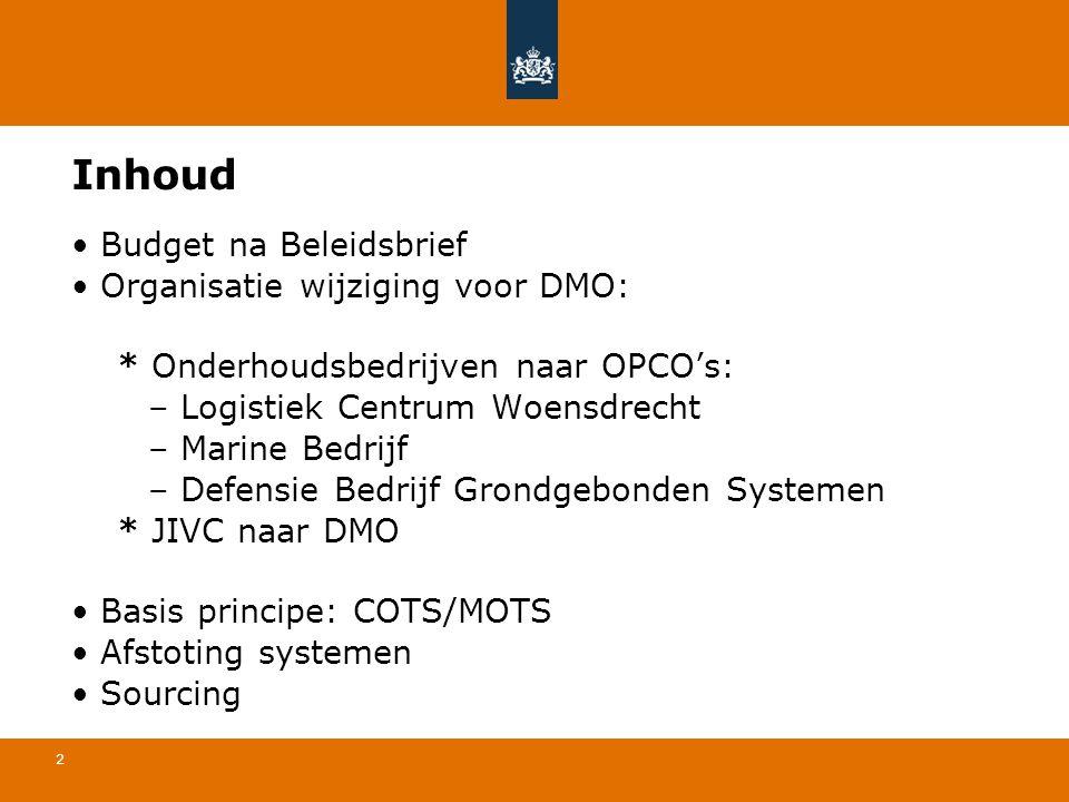 2 Inhoud • Budget na Beleidsbrief • Organisatie wijziging voor DMO: * Onderhoudsbedrijven naar OPCO's: – Logistiek Centrum Woensdrecht – Marine Bedrij