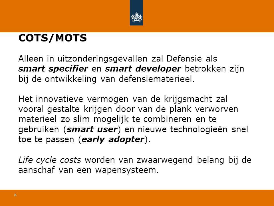 6 COTS/MOTS Alleen in uitzonderingsgevallen zal Defensie als smart specifier en smart developer betrokken zijn bij de ontwikkeling van defensiematerie
