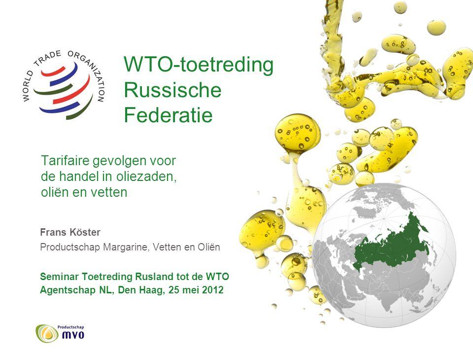 WTO-toetreding Russische Federatie Tarifaire gevolgen voor de handel in oliezaden, oliën en vetten Frans Köster Productschap Margarine, Vetten en Olië