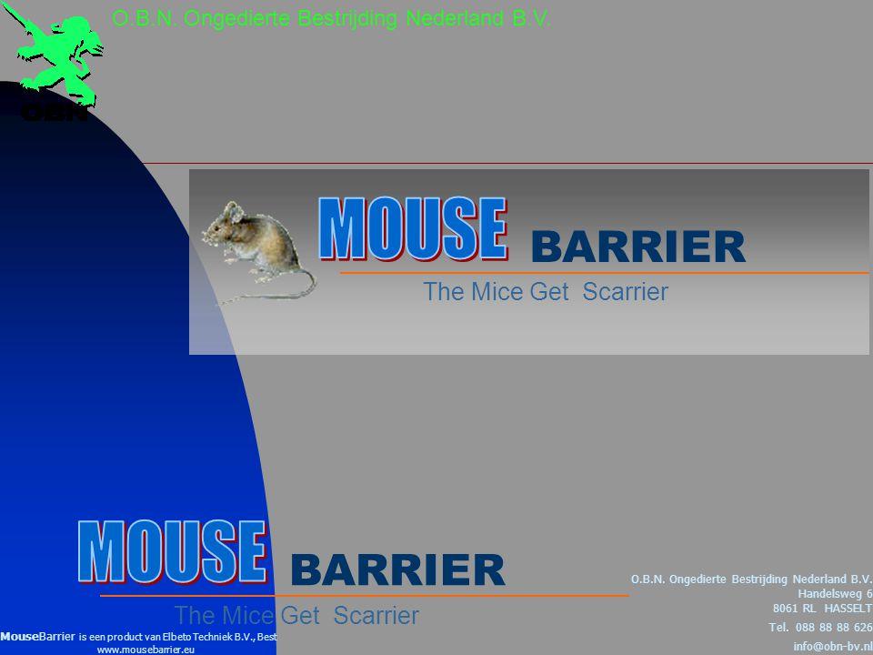 O.B.N.Ongedierte Bestrijding Nederland B.V. BARRIER The Mice Get Scarrier BARRIER O.B.N.