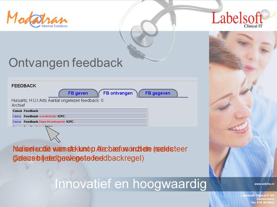 Ontvangen feedback Tablad ontvangen is geselecteerdIn dit venster wordt de eventuele nieuwe (ongelezen) feedback getoond Indien u dit wenst kunt u de reeds gelezen feedback met behulp van de knop archief tonen