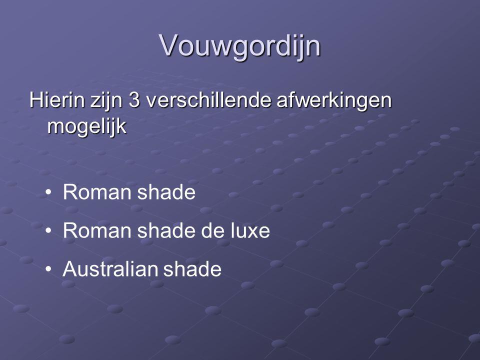 Vouwgordijn Hierin zijn 3 verschillende afwerkingen mogelijk •Roman shade •Roman shade de luxe •Australian shade