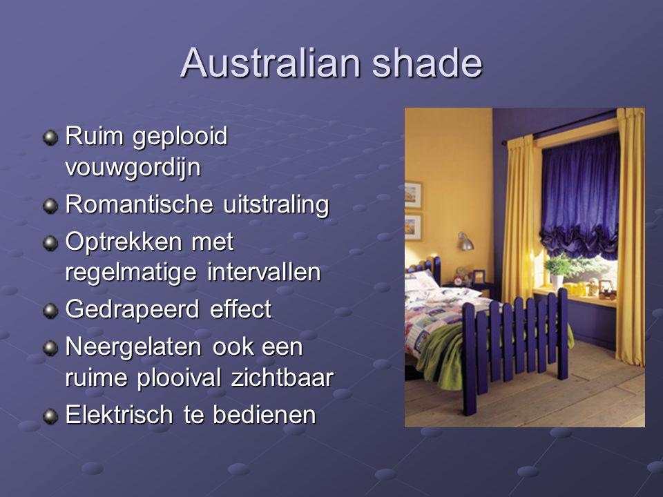 Australian shade Ruim geplooid vouwgordijn Romantische uitstraling Optrekken met regelmatige intervallen Gedrapeerd effect Neergelaten ook een ruime plooival zichtbaar Elektrisch te bedienen