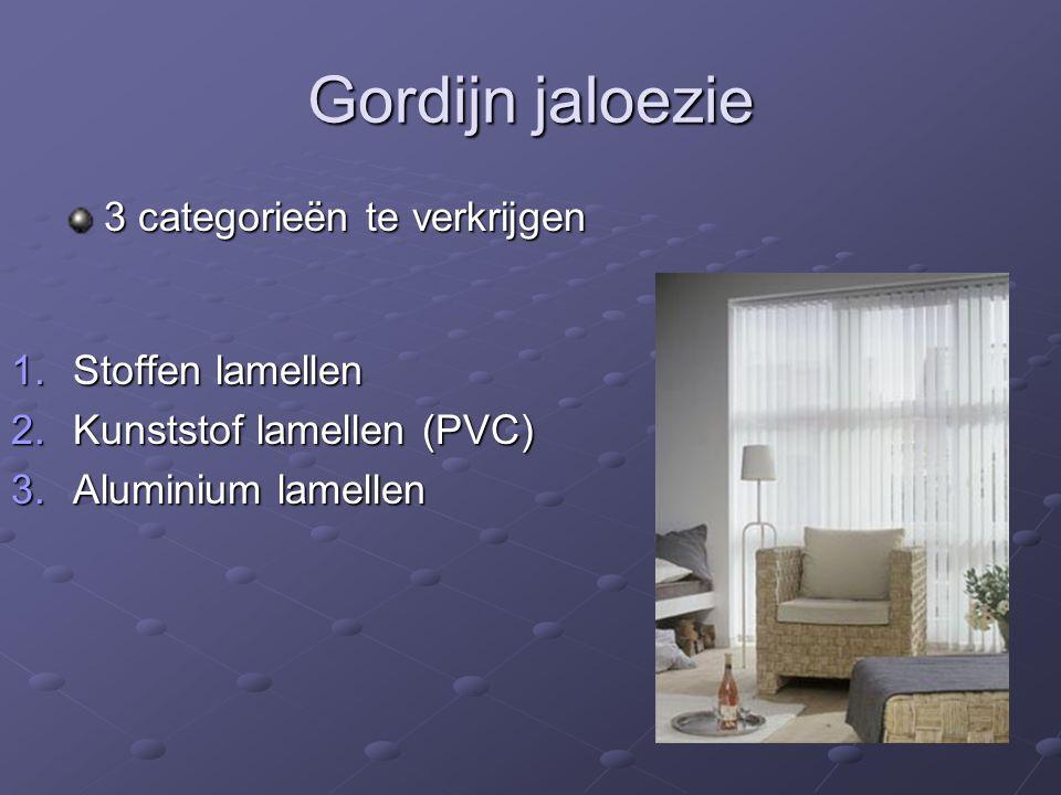 Gordijn jaloezie 3 categorieën te verkrijgen 1.Stoffen lamellen 2.Kunststof lamellen (PVC) 3.Aluminium lamellen