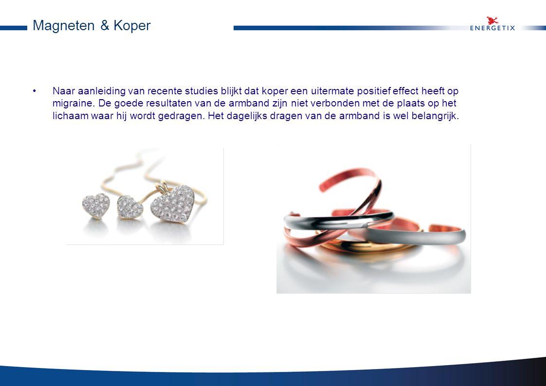 Magneten & Koper •Naar aanleiding van recente studies blijkt dat koper een uitermate positief effect heeft op migraine. De goede resultaten van de arm