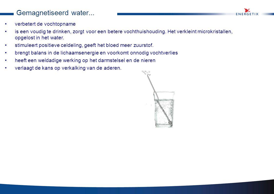Gemagnetiseerd water... •verbetert de vochtopname •is een voudig te drinken, zorgt voor een betere vochthuishouding. Het verkleint microkristallen, op