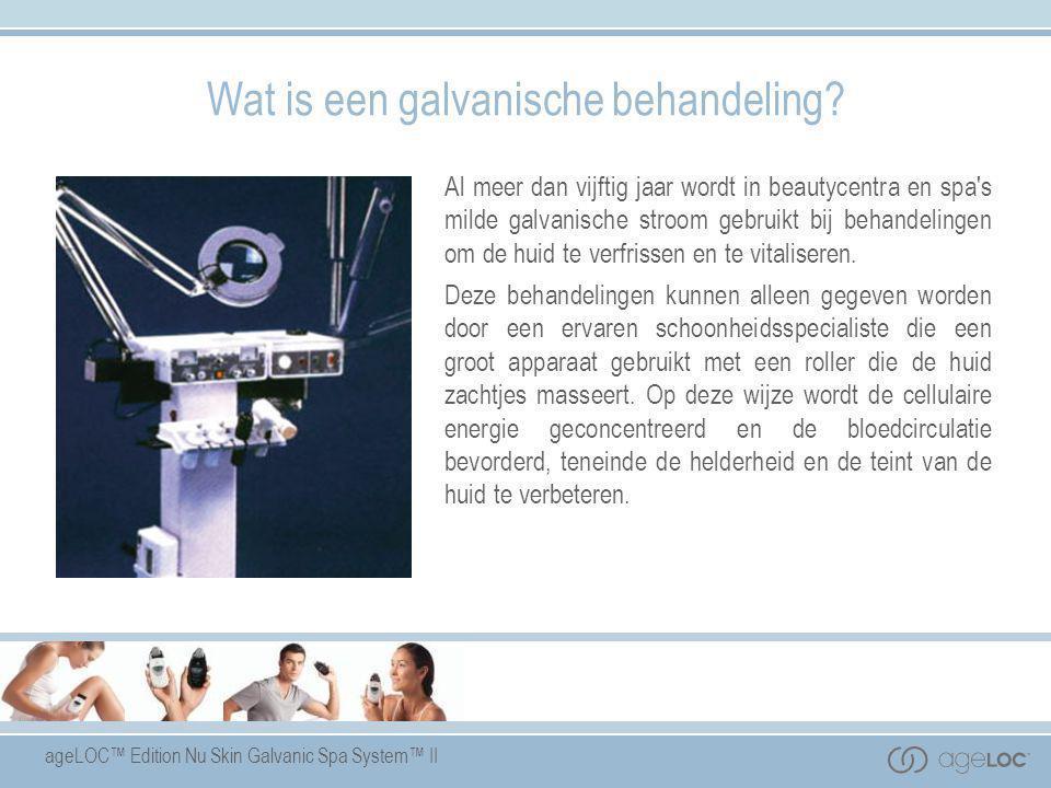ageLOC™ Edition Nu Skin Galvanic Spa System™ II Wat is een galvanische behandeling? Al meer dan vijftig jaar wordt in beautycentra en spa's milde galv