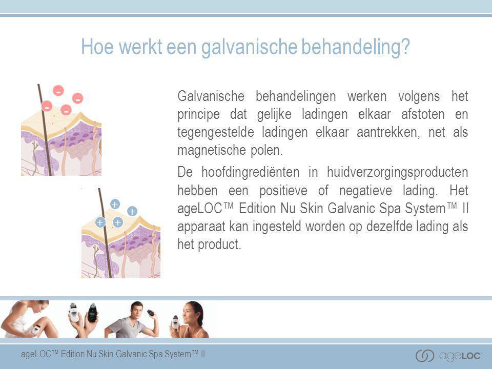 ageLOC™ Edition Nu Skin Galvanic Spa System™ II Hoe werkt een galvanische behandeling? Galvanische behandelingen werken volgens het principe dat gelij