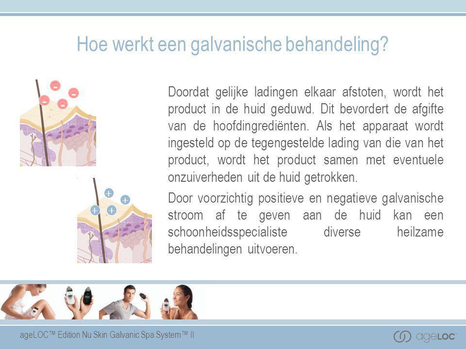 ageLOC™ Edition Nu Skin Galvanic Spa System™ II Hoe werkt een galvanische behandeling? Doordat gelijke ladingen elkaar afstoten, wordt het product in