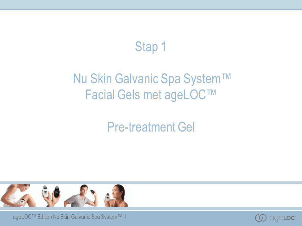 ageLOC™ Edition Nu Skin Galvanic Spa System™ II Stap 1 Nu Skin Galvanic Spa System™ Facial Gels met ageLOC™ Pre-treatment Gel