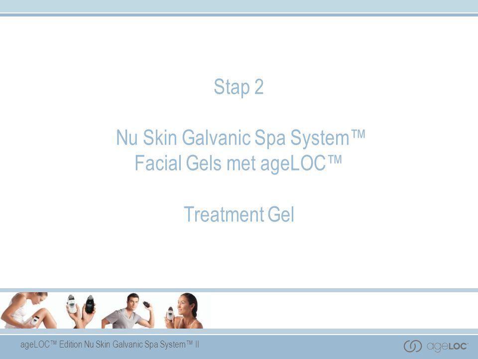 ageLOC™ Edition Nu Skin Galvanic Spa System™ II Stap 2 Nu Skin Galvanic Spa System™ Facial Gels met ageLOC™ Treatment Gel
