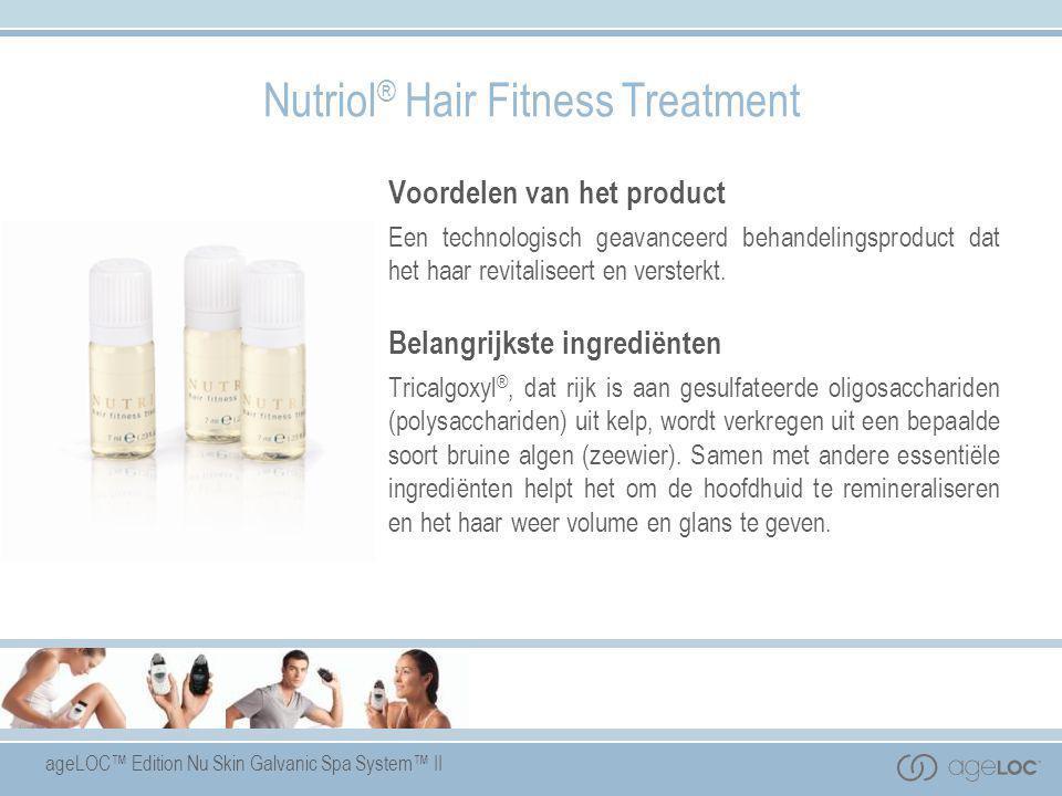 ageLOC™ Edition Nu Skin Galvanic Spa System™ II Nutriol ® Hair Fitness Treatment Voordelen van het product Een technologisch geavanceerd behandelingsp