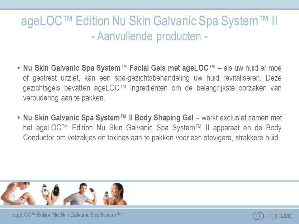 ageLOC™ Edition Nu Skin Galvanic Spa System™ II - Aanvullende producten - • Nu Skin Galvanic Spa System™ Facial Gels met ageLOC™ – als uw huid er moe