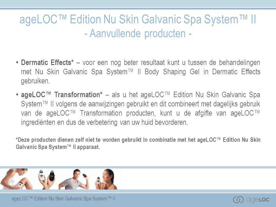 ageLOC™ Edition Nu Skin Galvanic Spa System™ II - Aanvullende producten - • Dermatic Effects* – voor een nog beter resultaat kunt u tussen de behandel