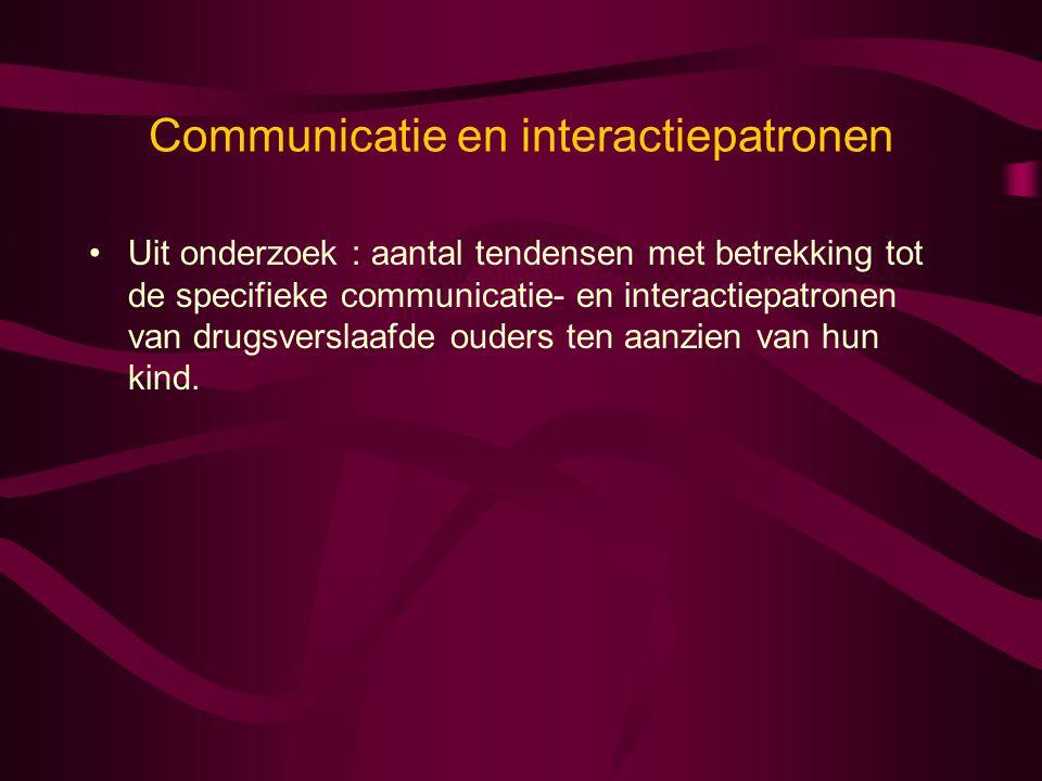 Communicatie en interactiepatronen •Uit onderzoek : aantal tendensen met betrekking tot de specifieke communicatie- en interactiepatronen van drugsver