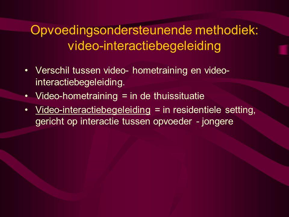 Opvoedingsondersteunende methodiek: video-interactiebegeleiding •Verschil tussen video- hometraining en video- interactiebegeleiding. •Video-hometrain