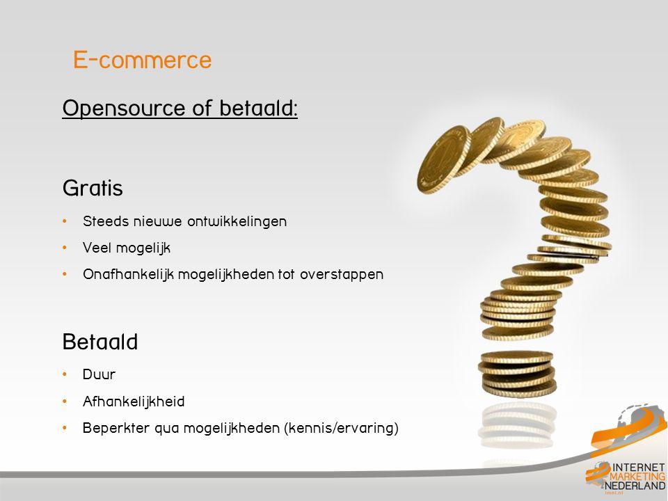 Opensource of betaald: Gratis • Steeds nieuwe ontwikkelingen • Veel mogelijk • Onafhankelijk mogelijkheden tot overstappen Betaald • Duur • Afhankelijkheid • Beperkter qua mogelijkheden (kennis/ervaring) E-commerce