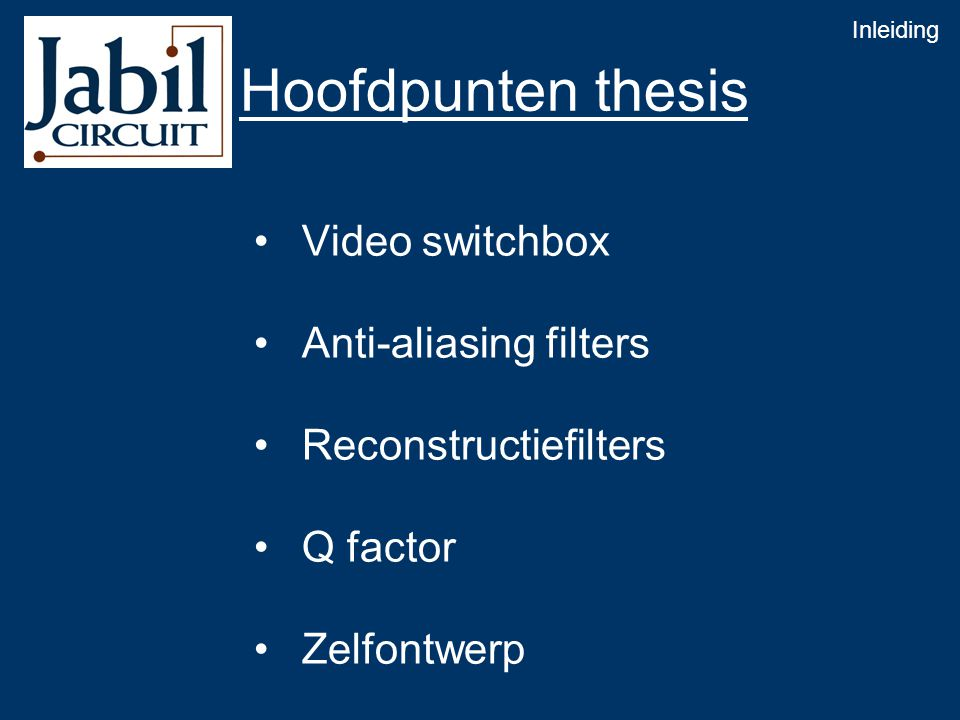 Hoofdpunten thesis • Video switchbox • Anti-aliasing filters • Reconstructiefilters • Q factor • Zelfontwerp Inleiding