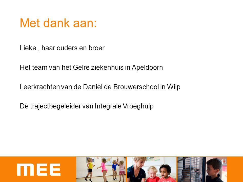 Met dank aan: Lieke, haar ouders en broer Het team van het Gelre ziekenhuis in Apeldoorn Leerkrachten van de Daniël de Brouwerschool in Wilp De trajec