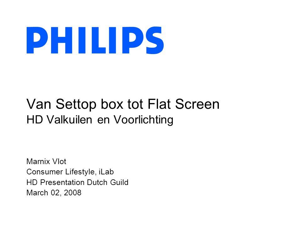 Marnix Vlot Consumer Lifestyle, iLab HD Presentation Dutch Guild March 02, 2008 Van Settop box tot Flat Screen HD Valkuilen en Voorlichting