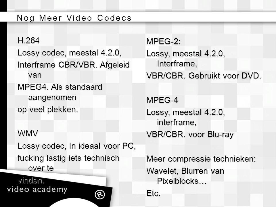 MPEG-2: Lossy, meestal 4.2.0, Interframe, VBR/CBR. Gebruikt voor DVD. MPEG-4 Lossy, meestal 4.2.0, interframe, VBR/CBR. voor Blu-ray Meer compressie t