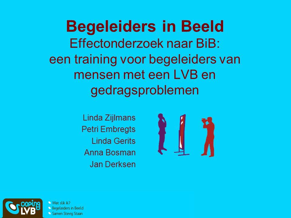 Begeleiders in Beeld Effectonderzoek naar BiB: een training voor begeleiders van mensen met een LVB en gedragsproblemen Linda Zijlmans Petri Embregts
