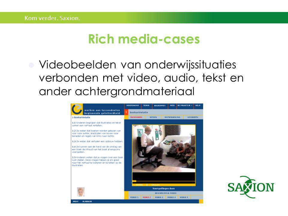 Kom verder. Saxion. Rich media-cases  Videobeelden van onderwijssituaties verbonden met video, audio, tekst en ander achtergrondmateriaal