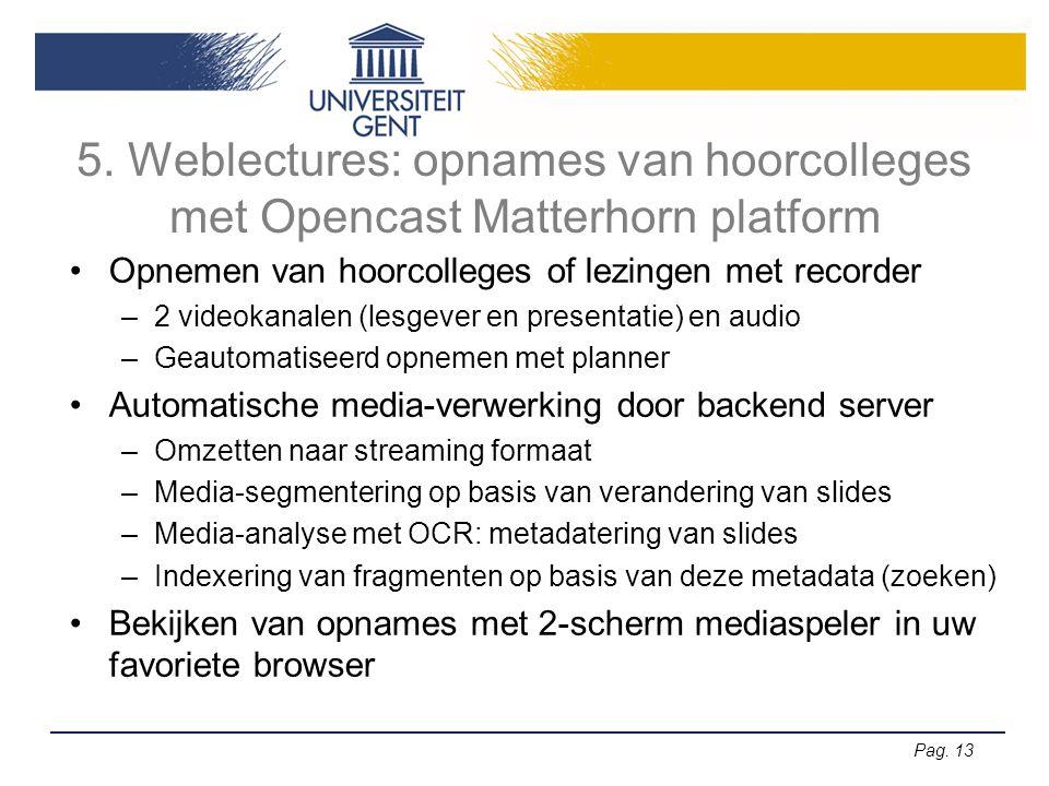 Pag. 13 5. Weblectures: opnames van hoorcolleges met Opencast Matterhorn platform •Opnemen van hoorcolleges of lezingen met recorder –2 videokanalen (
