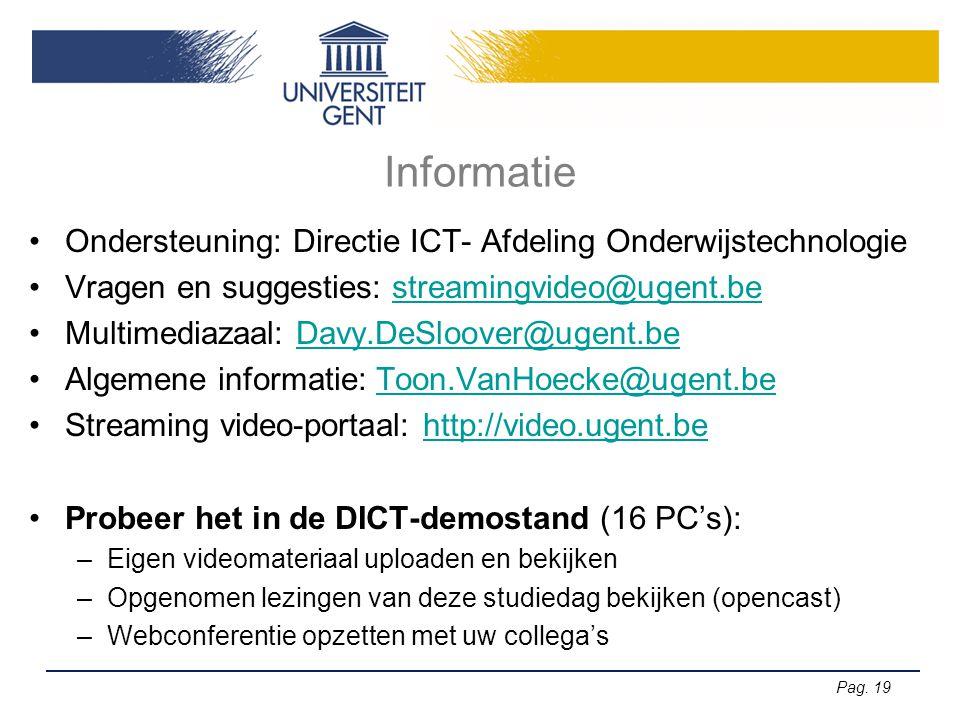Pag. 19 Informatie •Ondersteuning: Directie ICT- Afdeling Onderwijstechnologie •Vragen en suggesties: streamingvideo@ugent.bestreamingvideo@ugent.be •